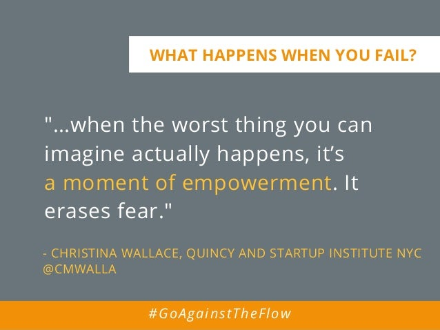 """""""…when the worst thing you can imagine actually happens, it's a moment of empowerment. It erases fear."""" - CHRISTINA WALLAC..."""
