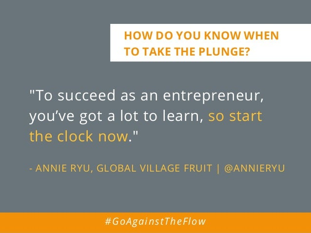 """""""To succeed as an entrepreneur, you've got a lot to learn, so start the clock now."""" - ANNIE RYU, GLOBAL VILLAGE FRUIT 