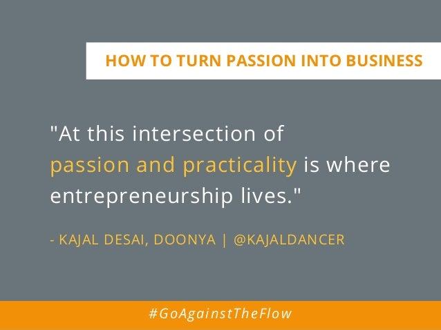 """At this intersection of passion and practicality is where entrepreneurship lives."" - KAJAL DESAI, DOONYA | @KAJALDANCER H..."