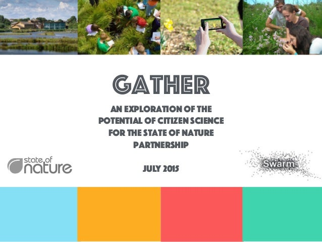 gatheR An exploration of the potential of citizen science for the state of nature partnership July 2015