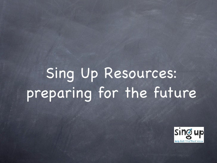 Sing Up Resources: preparing for the future