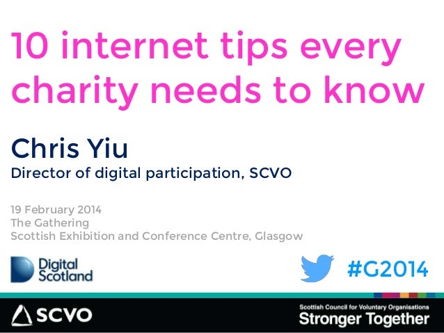 #G2014 10 internet tips every charity needs to know 19 February 2014 The Gathering Scottish Exhibition and Conference Cent...