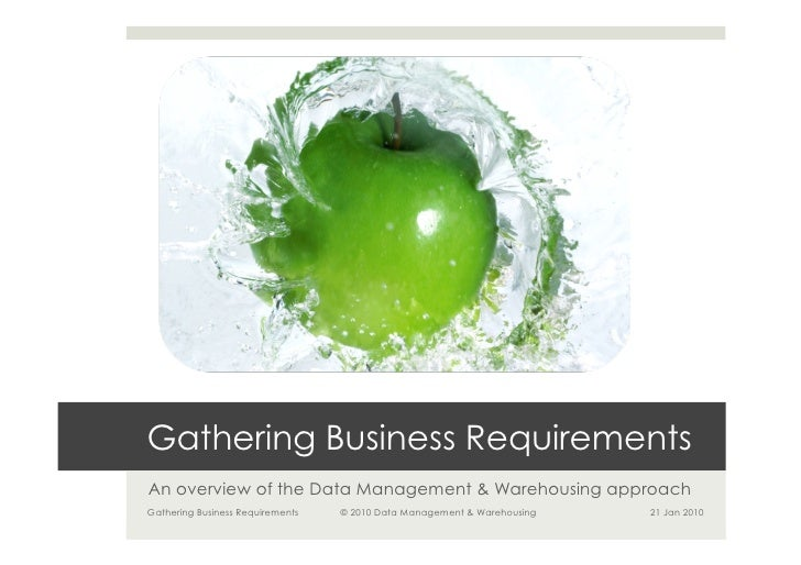 Gathering Business RequirementsAn overview of the Data Management & Warehousing approachGathering Business Requirements   ...