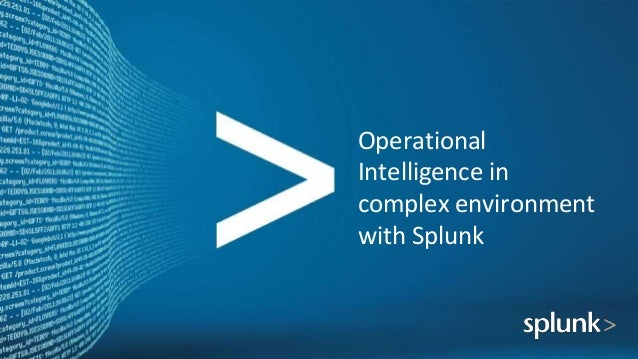 Operational Intelligence in complex environment with Splunk