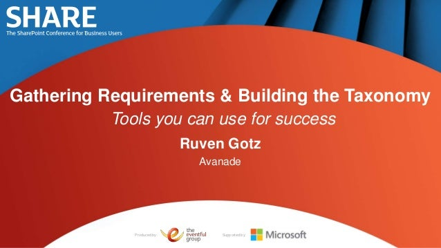 Gathering Requirements & Building the Taxonomy           Tools you can use for success                            Ruven Go...