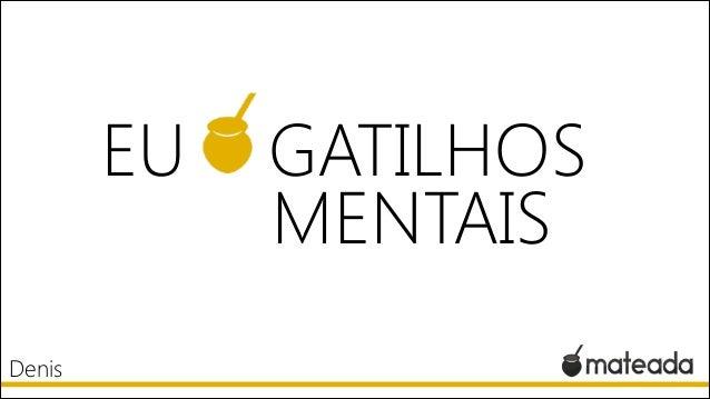EU Denis  GATILHOS MENTAIS