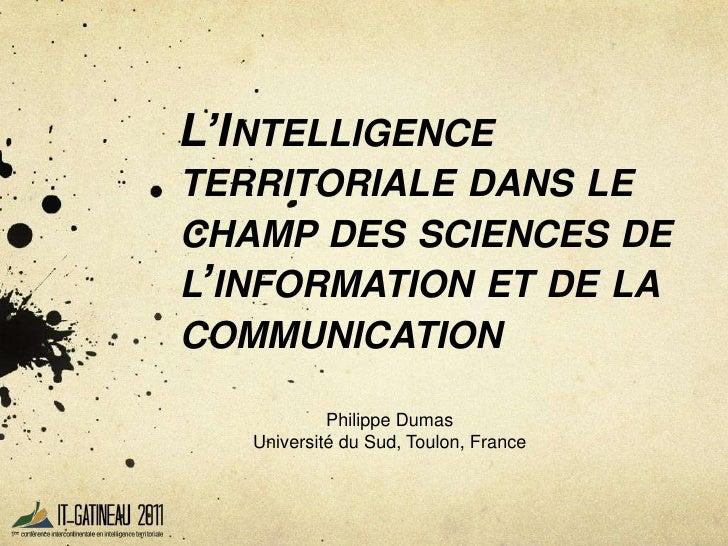 L'Intelligence territoriale dans le champ des sciences de l'information et de la communication<br />Philippe Dumas<br />Un...