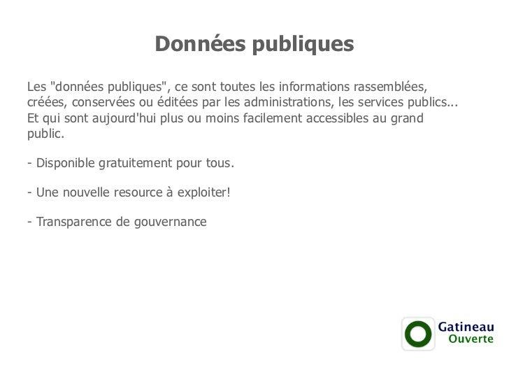 """Données publiquesLes """"données publiques"""", ce sont toutes les informations rassemblées,créées, conservées ou éditées par le..."""