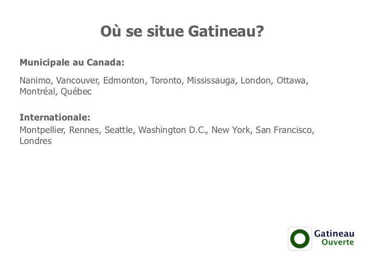 Où se situe Gatineau?Municipale au Canada:Nanimo, Vancouver, Edmonton, Toronto, Mississauga, London, Ottawa,Montréal, Québ...