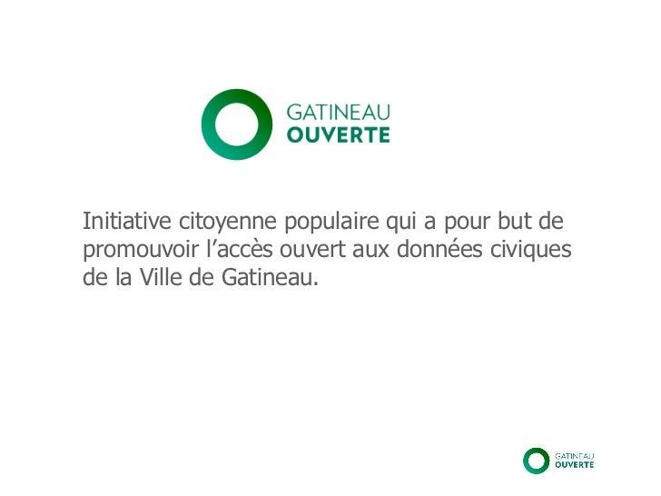 Initiative citoyenne populaire qui a pour but depromouvoir l'accès ouvert aux données civiquesde la Ville de Gatineau.