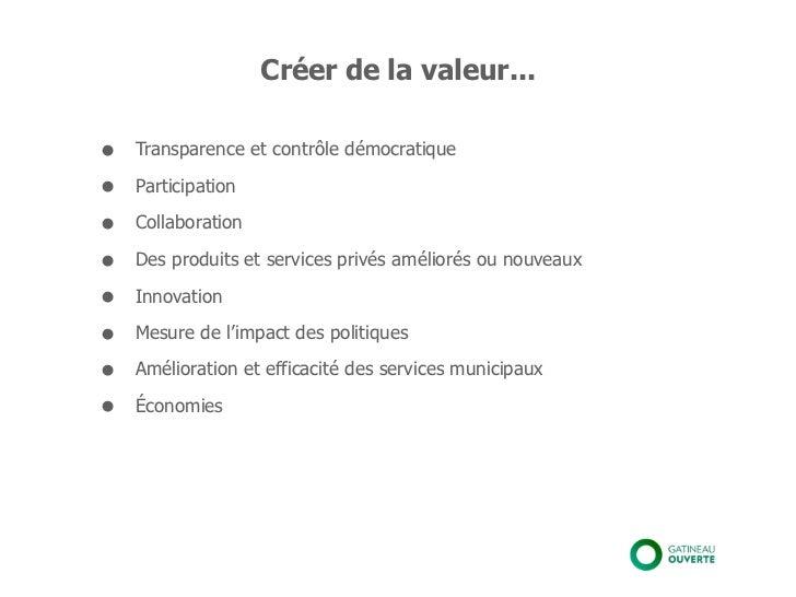 Créer de la valeur...•   Transparence et contrôle démocratique•   Participation•   Collaboration•   Des produits et servic...