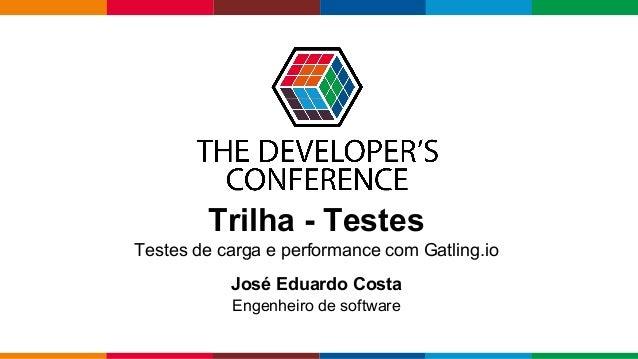 pen4education Trilha - Testes Testes de carga e performance com Gatling.io José Eduardo Costa Engenheiro de software