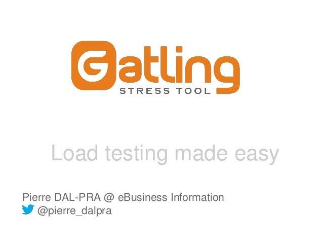 Load testing made easy Pierre DAL-PRA @ eBusiness Information @pierre_dalpra