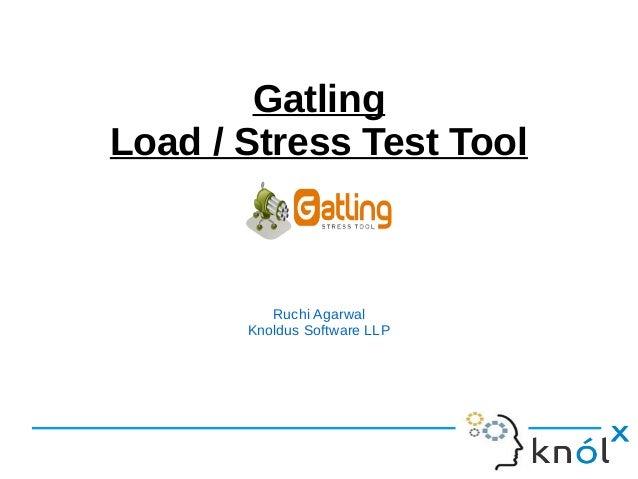 Gatling Load / Stress Test Tool Ruchi Agarwal Knoldus Software LLP