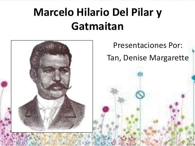 Marcelo Hilario Del Pilar y Gatmaitan Presentaciones Por: Tan, Denise Margarette