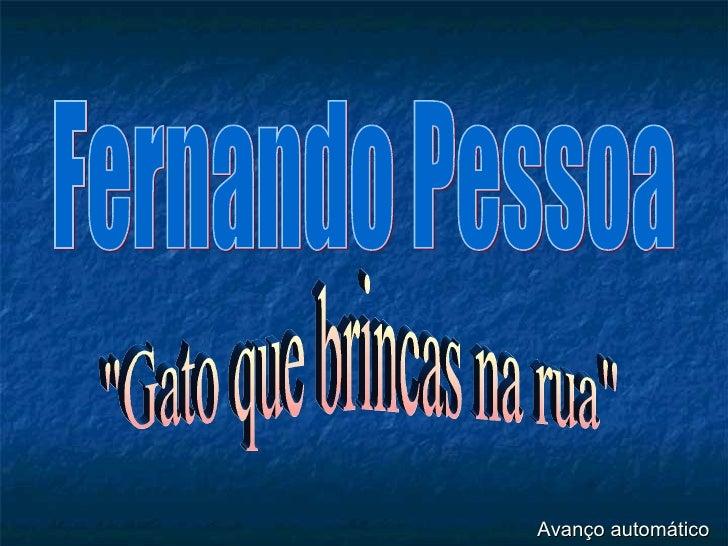 """Fernando Pessoa """"Gato que brincas na rua"""" Avanço automático"""