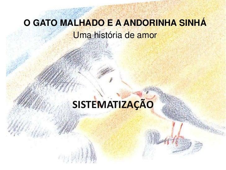 O GATO MALHADO E A ANDORINHA SINHÁUma história de amor<br />SISTEMATIZAÇÃO<br />