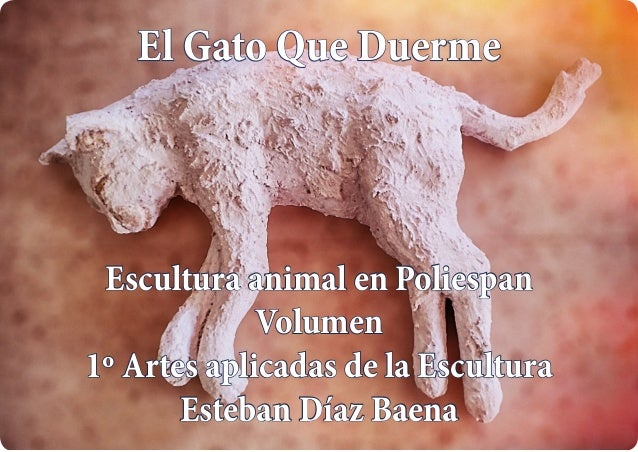 El Gato Que Duerme Escultura animal en Poliespan Volumen 1º Artes aplicadas de la Escultura Esteban Díaz Baena