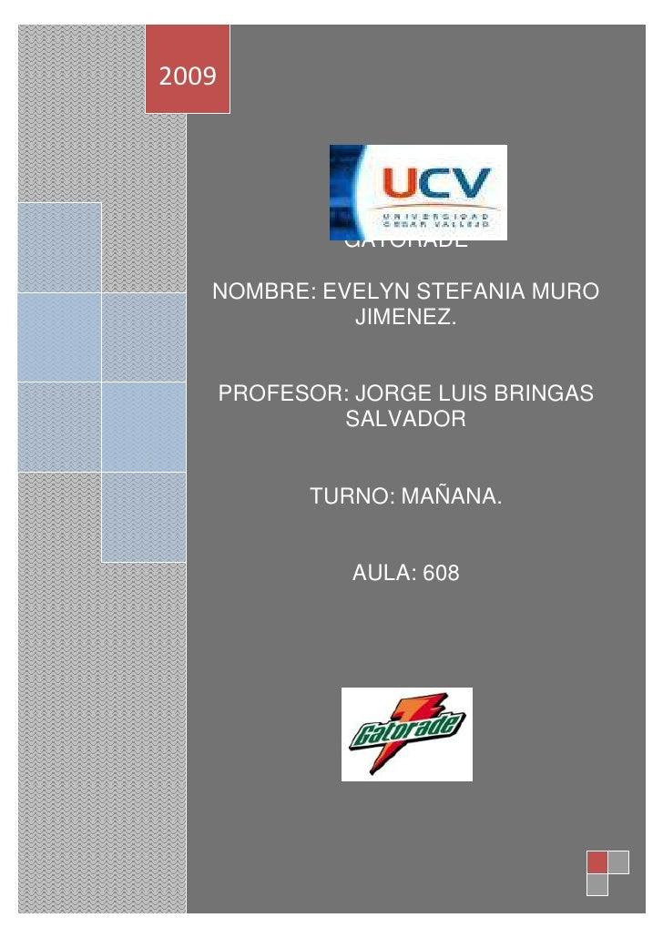 GATORADENOMBRE: EVELYN STEFANIA MURO  JIMENEZ.PROFESOR: JORGE LUIS BRINGAS SALVADORTURNO: MAÑANA.AULA: 6082009<br />GATORA...