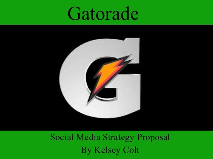 Gatorade Social Media Strategy Proposal By Kelsey Colt