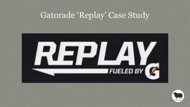 "Gatorade ""Replay"" Case Study"