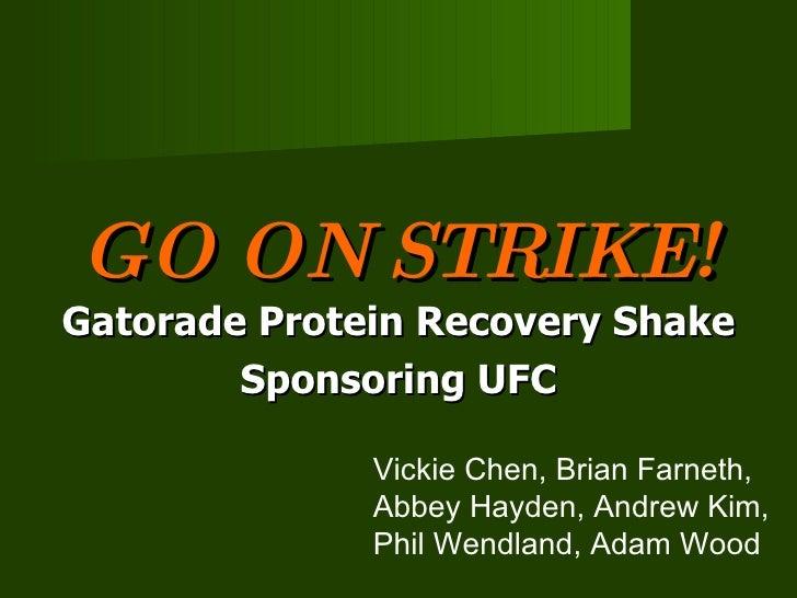 GO ON STRIKE! Gatorade Protein Recovery Shake Sponsoring UFC Vickie Chen, Brian Farneth, Abbey Hayden, Andrew Kim, Phil We...