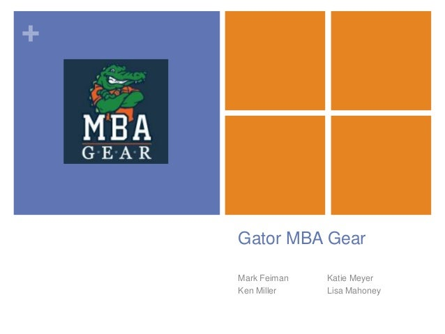 +    Gator MBA Gear    Mark Feiman   Katie Meyer    Ken Miller    Lisa Mahoney