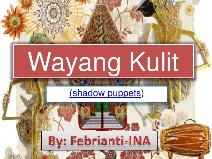 WayangKulit<br />(shadow puppets)<br />By: Febrianti-INA<br />