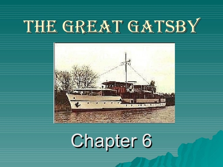 The Great Gatsby <ul><li>Chapter 6 </li></ul>