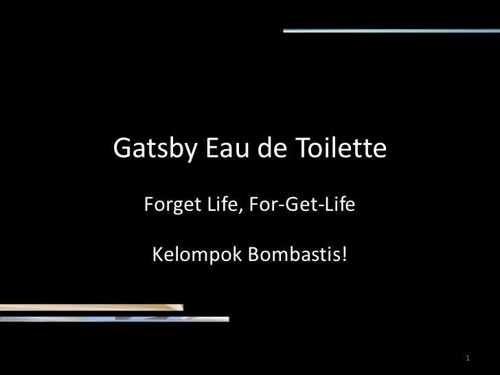 Gatsby Eau de Toilette<br />Forget Life, For-Get-Life<br />KelompokBombastis!<br />1<br />