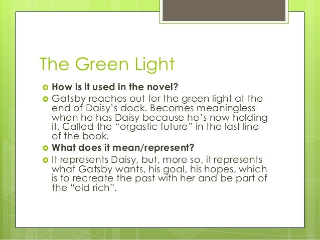 what does the green light symbolize at the end of the novel Symbolism in the great gatsby – essay  therefore the eggs helped my understanding of the novel the green light at the end.