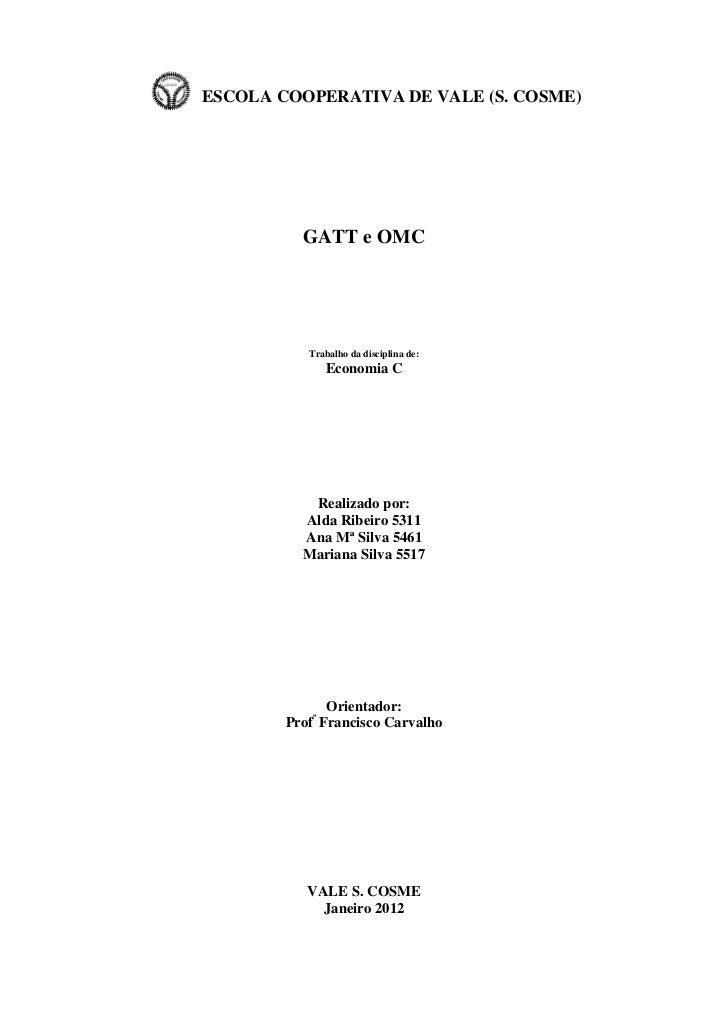 ESCOLA COOPERATIVA DE VALE (S. COSME)          GATT e OMC           Trabalho da disciplina de:              Economia C    ...