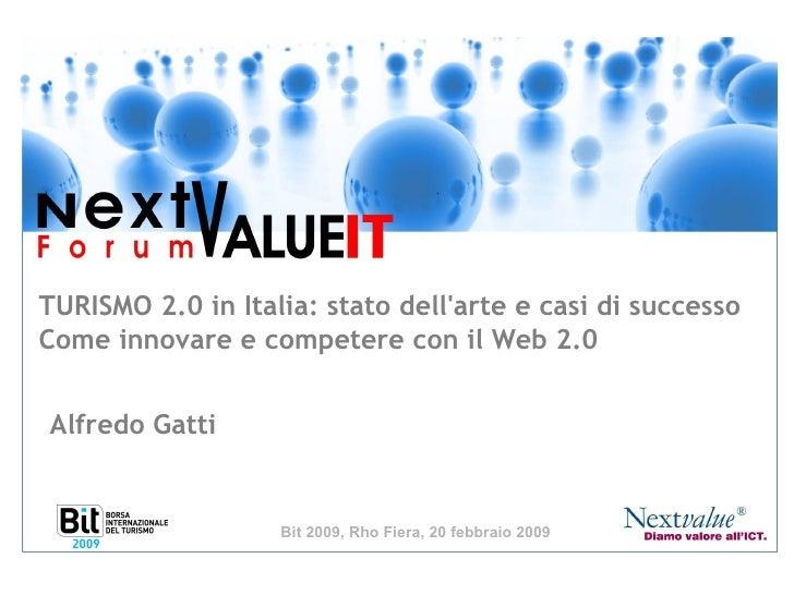 TURISMO 2.0 in Italia: stato dell'arte e casi di successo Come innovare e competere con il Web 2.0 Bit 2009, Rho Fiera, 20...