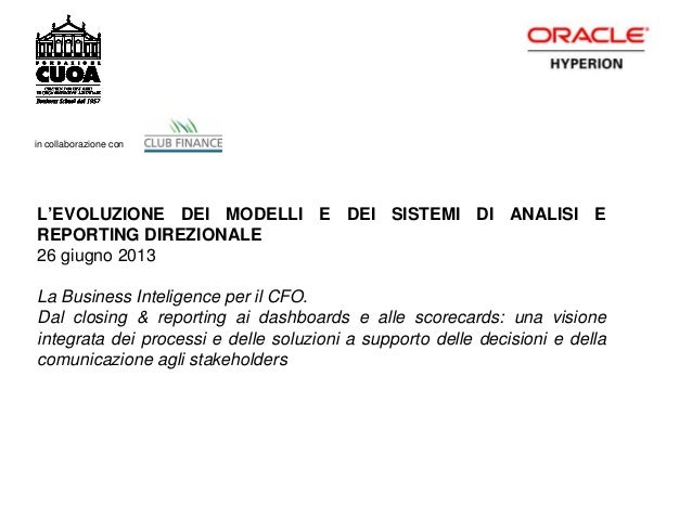 L'EVOLUZIONE DEI MODELLI E DEI SISTEMI DI ANALISI E REPORTING DIREZIONALE 26 giugno 2013 La Business Inteligence per il CF...