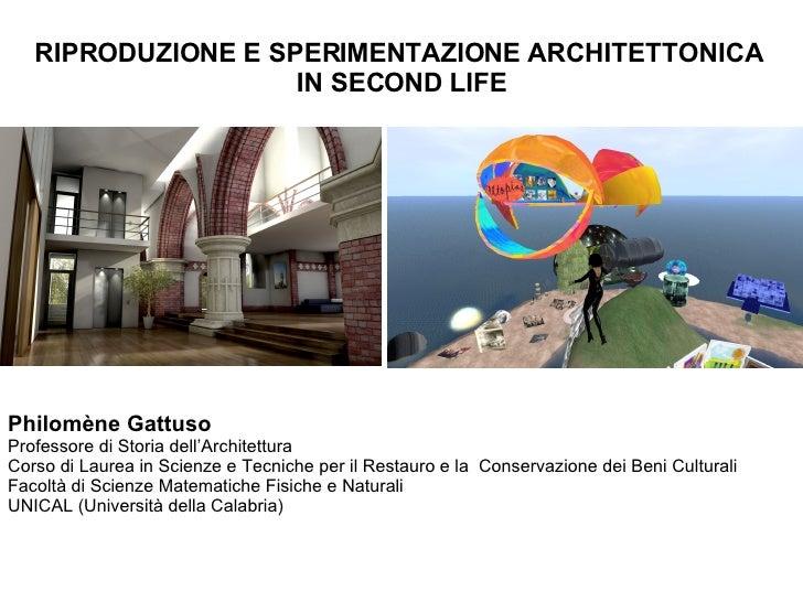 RIPRODUZIONE E SPERIMENTAZIONE ARCHITETTONICA  IN SECOND LIFE Philomène Gattuso   Professore di Storia dell'Architettura C...