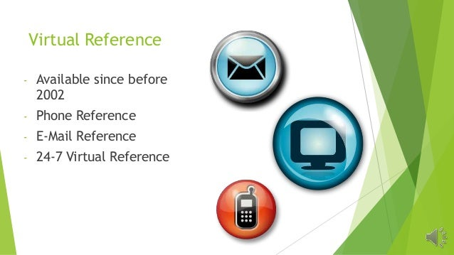 Virtual Reference - Available since before 2002 - Phone Reference - E-Mail Reference - 24-7 Virtual Reference