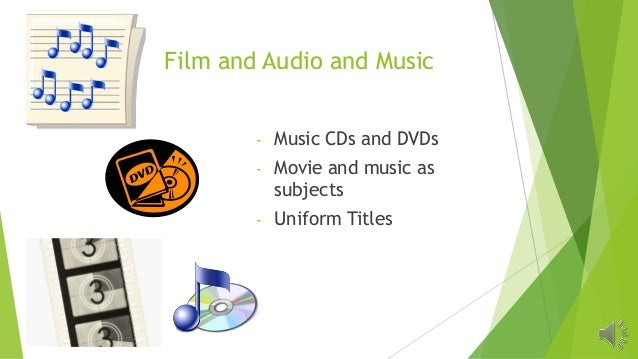 Film and Audio and Music - Music CDs and DVDs - Movie and music as subjects - Uniform Titles