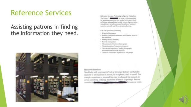 Reference Services Assisting patrons in finding the information they need.