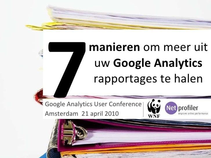 Google Analytics User Conference  Amsterdam  21 april 2010 manieren  om meer uit uw  Google Analytics  rapportages te hale...