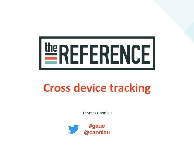 Cross device tracking Thomas Danniau #gauc @danniau