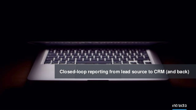 Closed-loop reporting from lead source to CRM (and back)