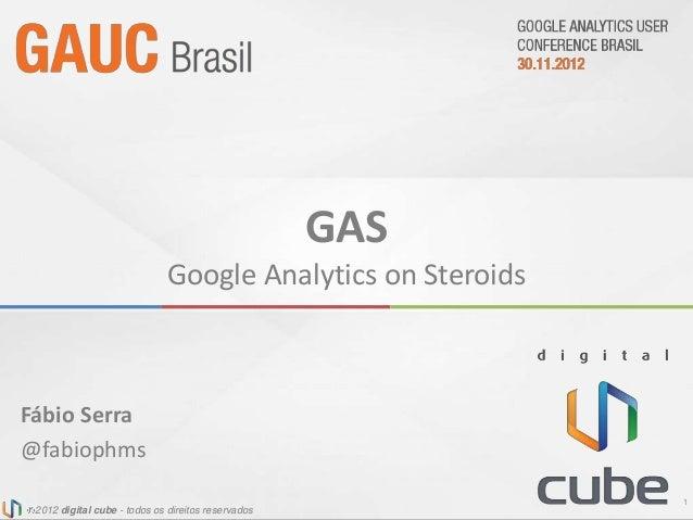GAS                                         Google Analytics on SteroidsFábio Serra@fabiophms                             ...