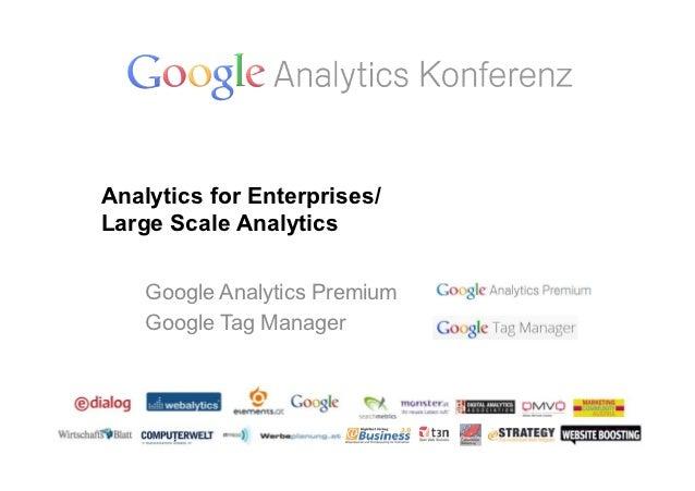 Analytics for Enterprises/Large Scale Analytics    Google Analytics Premium    Google Tag Manager