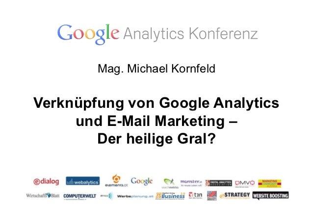 Mag. Michael KornfeldVerknüpfung von Google Analytics     und E-Mail Marketing –        Der heilige Gral?