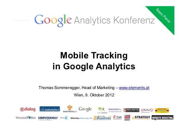 Mobile Tracking      in Google AnalyticsThomas Sommeregger, Head of Marketing – www.elements.at                 Wien, 9. O...