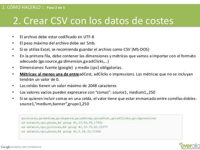 2. CÓMO HACERLO :: Paso 4 de 54. Subir los datos de coste a GA• A través del API• https://developers.google.com/analytics/...