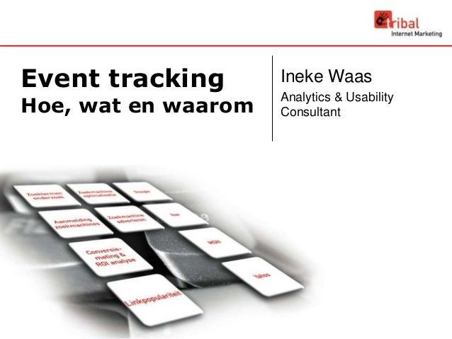 Event tracking Hoe, wat en waarom Ineke Waas Analytics & Usability Consultant