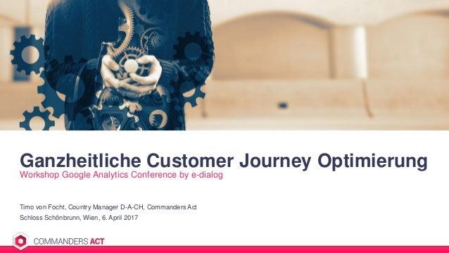 Ganzheitliche Customer Journey Optimierung Workshop Google Analytics Conference by e-dialog Timo von Focht, Country Manage...