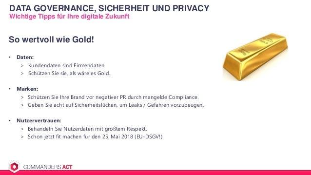 DATA GOVERNANCE, SICHERHEIT UND PRIVACY Wichtige Tipps für Ihre digitale Zukunft So wertvoll wie Gold! • Daten: > Kundenda...
