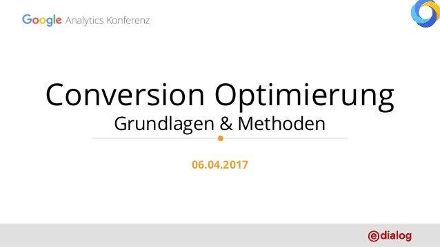Conversion Optimierung Grundlagen & Methoden 06.04.2017